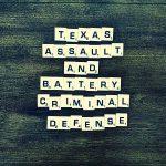 Texas Assault and Battery Criminal Defense. Affordable Criminal Assault and Battery Attorney.